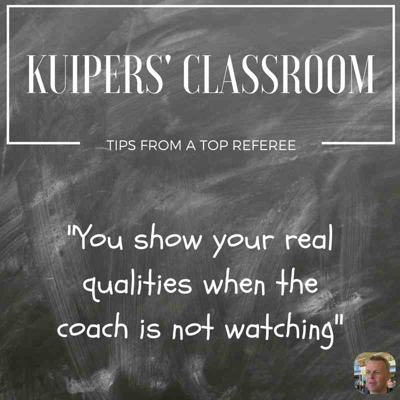 Kuipers' Classroom: show real qualities when the coach is not watching