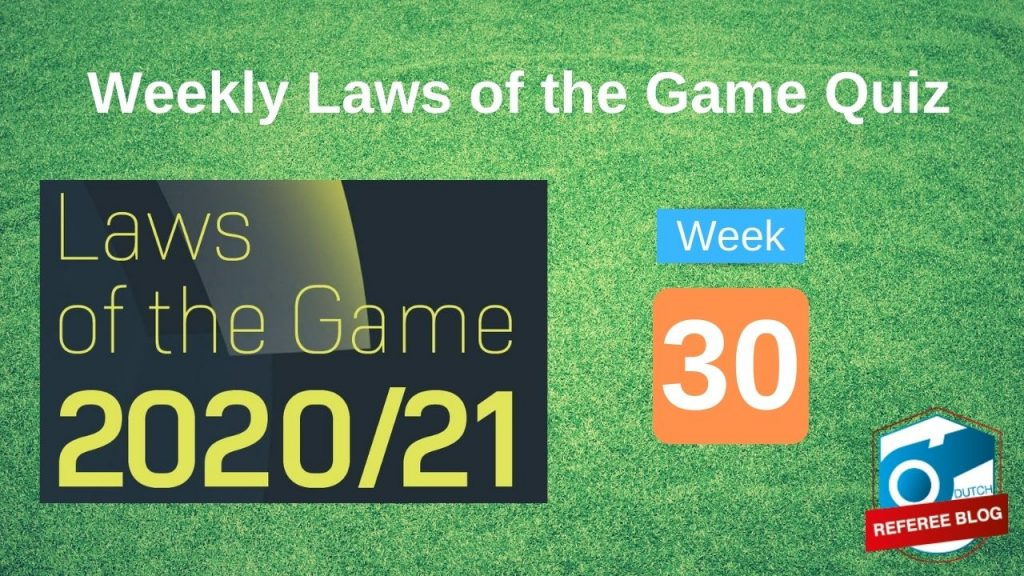 Week 30 Laws of the Game Quiz 2020-2021